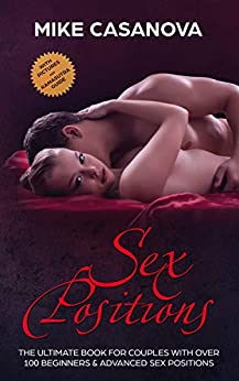 Sex Positions: The Ultimate Book for Couples with Over 100 Beginners & Advanced Sex Positions (BONUS: with Pictures and Kama Sutra Guide) by [Mike Casanova]