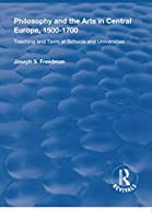 Philosophy and the Arts in Central Europe, 1500-1700: Teaching and Texts at Schools and Universities (Routledge Revivals)