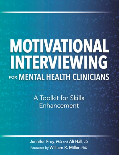 Compare Textbook Prices for Motivational Interviewing for Mental Health Clinicians: A Toolkit for Skills Enhancement  ISBN 9781683732013 by Jennifer Frey,Ali Hall,William R. Miller