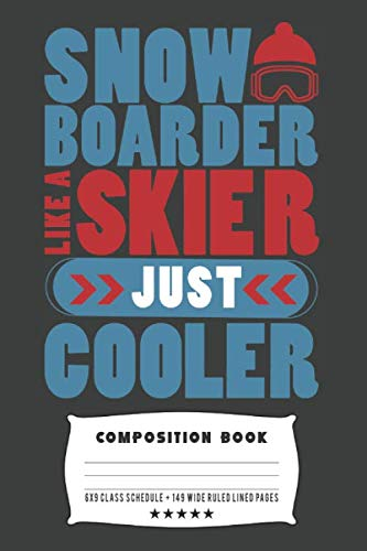 Snowboarder - Like A Skier Just Cooler: Composite Notebook Journal For Snowboarders and Snowboarding Lovers at School for Journaling or Personal Writing