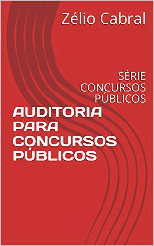 AUDITORIA PARA CONCURSOS PÚBLICOS: SÉRIE CONCURSOS PÚBLICOS