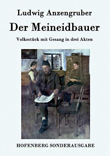 Der Meineidbauer: Volksstück mit Gesang in drei Akten