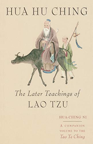 Hua Hu Ching: The Later Teachings of Lao Tzu: The Later Teachings of Lao Tsu