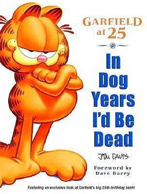 By Jim Davis ( Author ) [ In Dog Years I'd Be Dead: Garfield at 25 Garfield Classics (Paperback) By Jun-2004 Paperback
