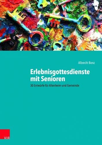 Erlebnisgottesdienste mit Senioren: 30 Entwürfe für Altenheim und Gemeinde