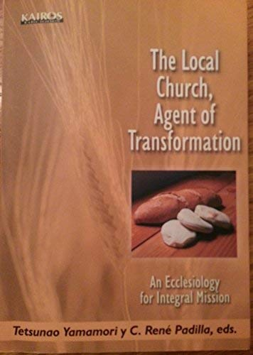 The Local Church, Agent of Transformation: An Ecclesiology for Integral Mission
