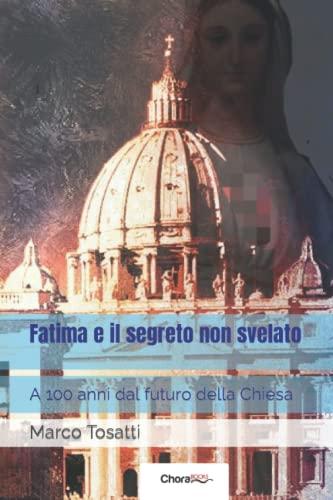 Fatima E Il Segreto Non Svelato A 100 Anni Dal Futuro Della Chiesa