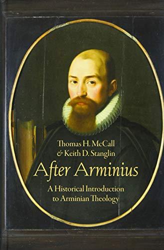 After Arminius: A Historical Introduction to Arminian Theology