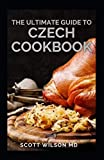 THE ULTIMATE GUIDE TO CZECH COOKBOOK: Authentic Czech Food All In a Comprehensive Czech Cookbook