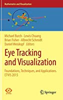 Eye Tracking and Visualization: Foundations, Techniques, and Applications. ETVIS 2015 (Mathematics and Visualization)