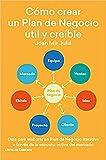 Cómo crear un Plan de Negocio útil y críble. Guía para elaborar un Plan de Negocio iterativo a través de la escucha activa del mercado (Temáticos emprendedores)