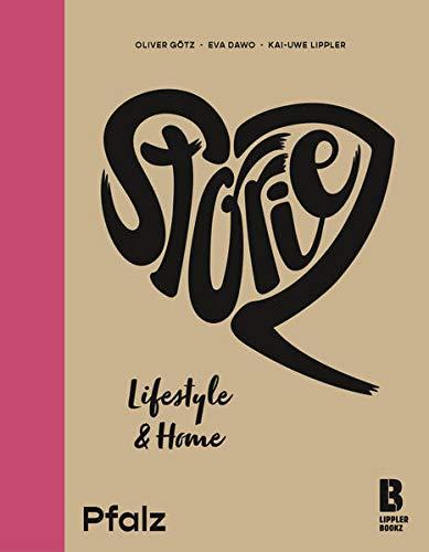Storiez Lifestyle & Home Pfalz (STORIEZ: Aus der Region, für die Region: Begeisternde Unternehmergeschichten)