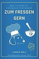 Zum Fressen gern: Das Leckerlie-Kochbuch fuer Hunde