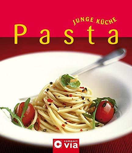 Pasta (Junge Küche): Verführerische Nudel-Kreationen für jeden Anlass