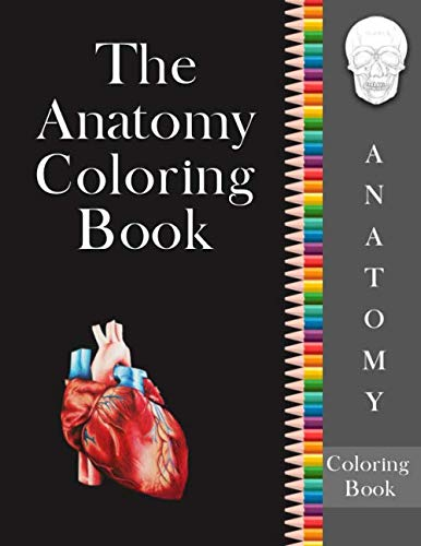 The Anatomy Coloring Book: An Easier and Entertaining way to learn Anatomy | Instructive guide to learn and master the Human Body with ease while having fun