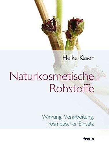Naturkosmetische Rohstoffe: Wirkung, Verarbeitung, kosmetischer Einsatz von Heike Käser (Gebundene Ausgabe) Gebundene Ausgabe