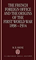 The French Foreign Office and the Origins of the First World War 1898-1914