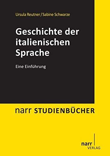 Geschichte der italienischen Sprache: Eine Einführung (Narr Studienbücher)