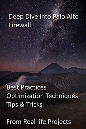 Deep Dive into Palo Alto Firewall: Best Practices, Optimization Techniques, Tips & Tricks from Real life Projects (English Edition)