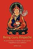 Being Guru Rinpoche: A Commentary on Nuden Dorje's Terma Vidyadhara Guru Sadhana (Kordong Commentary)