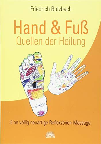 Hand & Fuß - Quellen der Heilung: Eine völlig neuartige Reflexzonen-Massage
