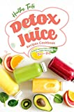 Healthy, Tasty Detox Juice Recipes Cookbook: Simple & Delicious Detox Juice...