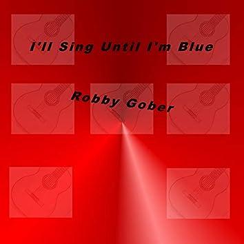 I'll Sing Until I'm Blue