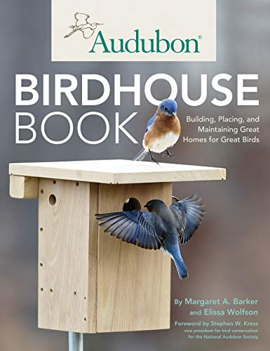 Audubon Birdhouse Book: Building, Placing, and Maintaining Great Homes for Great Birds by [Margaret A. Barker, Elissa Ruth Wolfson, Stephen Kress, Chris Willett]