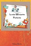 le mie 100 ricette preferite: quaderno dove segnare i piatti migliori che hai creato