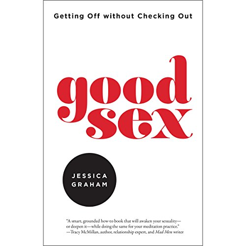 Good Sex     Getting Off Without Checking Out              By:                                                                                                                                 Jessica Graham                               Narrated by:                                                                                                                                 Jessica Graham                      Length: 9 hrs and 48 mins     12 ratings     Overall 3.9