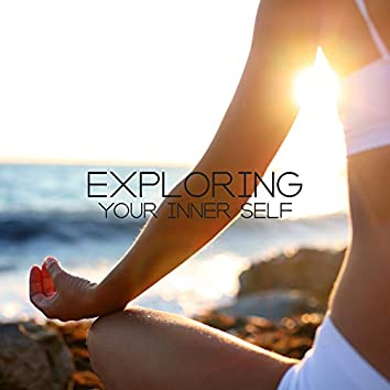 Exploring Your Inner Self: Meditation & Deep Relaxation 2019 New Age Music, Spiritual Journey, Body & Soul Connection, Chakra Balancing