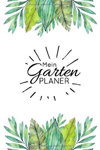 Gartenplaner: Notizbuch / Tagebuch für Gärtner, Schrebergärtner, Hobbygärtner und Gartenfreunde, viele Eintragemöglichkeiten zur Gartenplanung, ca. A5, 100 Seiten, Blätter