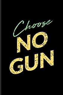 Choose No Gun: Anti Gun Quote Journal | Notebook | Workbook For Pacifists, Humanity, Protect Our Kids - 6x9 - 100 Graph Pa...