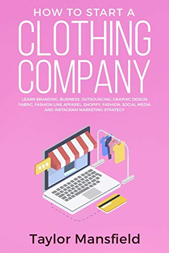 Compare Textbook Prices for How to Start a Clothing Company: Learn Branding, Business, Outsourcing, Graphic Design, Fabric, Fashion Line Apparel, Shopify, Fashion, Social Media, and Instagram Marketing Strategy  ISBN 9781952340000 by Mansfield, Taylor