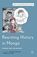 Rewriting History in Manga: Stories for the Nation (East Asian Popular Culture)