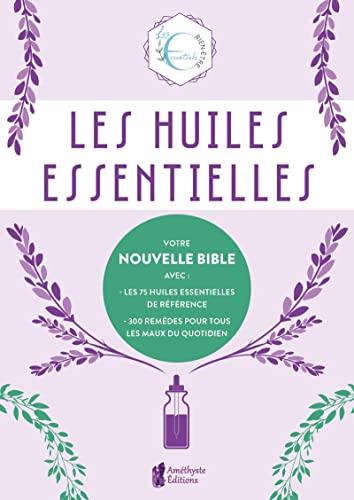 Les huiles essentielles: Votre nouvelle Bible
