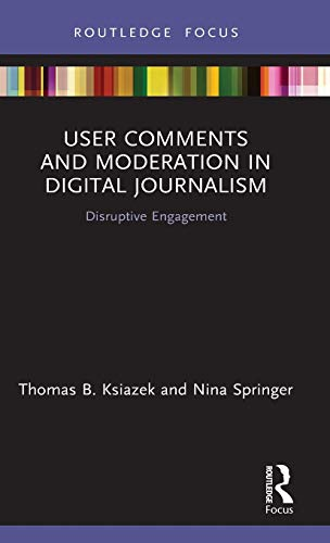 Compare Textbook Prices for User Comments and Moderation in Digital Journalism: Disruptive Engagement Disruptions 1 Edition ISBN 9780367226428 by Ksiazek, Thomas B.,Springer, Nina