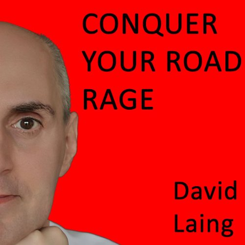 Conquer Your Road Rage with David Laing audiobook cover art