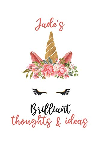 Jade's Brilliant Thoughts and Ideas: Personalized Unicorn Journal Notebook for Jade, Birthday Notebook Journal, Cute Unicorn Journal Notebook Gift for Women, Girls, Daughter, Wife...