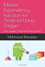 Master Dependency Injection for Android Using Dagger: learn Dagger 2 with Kotlin Step by Step