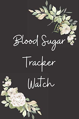 Blood Sugar Tracker Watch: Make Your Health a Priority! Purchase This Handy Logbook Today as a Gift for Yourself or a Loved One.