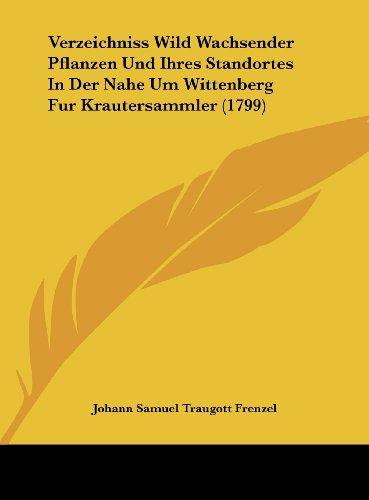 Verzeichniss Wild Wachsender Pflanzen Und Ihres Standortes in Der Nahe Um Wittenberg Fur Krautersammler (1799)