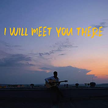 I Will Meet You There