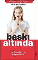 Baski Altinda; Kiz Cocuklarinda Kaygi ve Stres