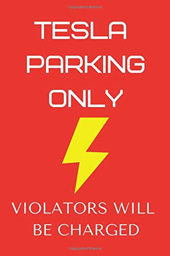Tesla Parking Only - Violators Will Be Charged: Notebook/Journal/Diary 100 College Ruled Line A5 Pages 6x9 Inches High Quality Great Gift For Tesla ... Ideal For Office/Work/School/College/Home