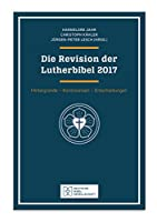 Die Revision der Lutherbibel 2017: Hintergruende, Kontroversen, Entscheidungen