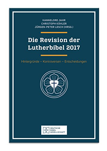 Die Revision der Lutherbibel 2017: Hintergründe, Kontroversen, Entscheidungen