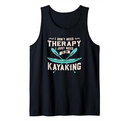 I Don't Need Therapy I Just Need To Go Kayaking Tank Top