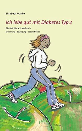 Ich lebe gut mit Diabetes Typ 2. Ein Motivationsbuch. Ernährung - Bewegung - Lebensfreude