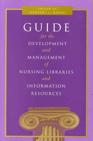 Guide for the Development and Management of Nursing Libraries and Information Resources (NATIONAL LEAGUE FOR NURSING SERIES (ALL NLN TITLES))